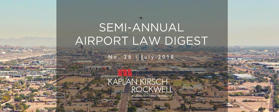 Semi-annual Airport Law Digest - Kaplan Kirsch Rockwell
